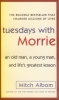 Tuesdays With Morrie - an Old Man, a Young Man, and Life's Greatest Lesson (Paperback)